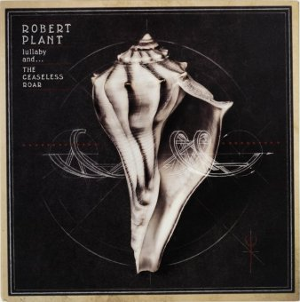 ROBERT PLANT 2014 Lullaby And... The Ceaseless Roar