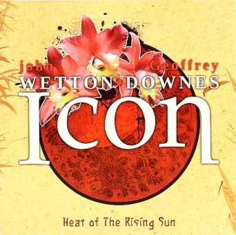 WETTON / DOWNES 2012 Icon: Heat Of The Rising Sun