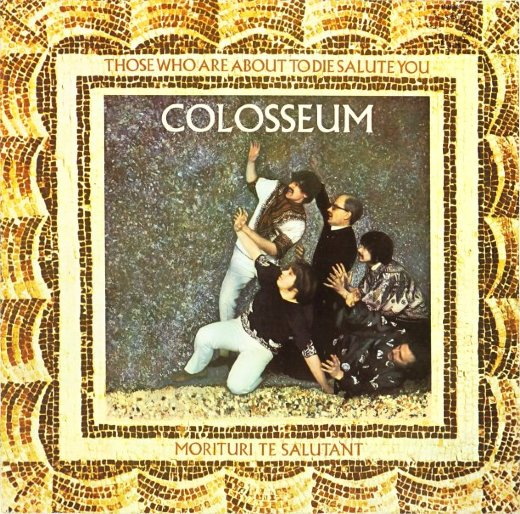 COLOSSEUM 1969 Those Who Are About To Die Salute You